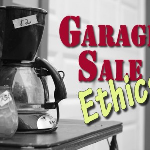Garage Sale Ethics:  Lessons Learned Over 40 Years