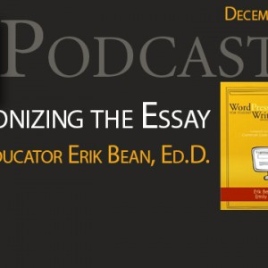 New Podcast:  De-Agonizing the Essay with Erik Bean, Ed.D.