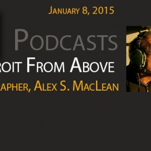 New Podcast:  Detroit From Above – Alex S. MacLean's Aerial Photography of Detroit