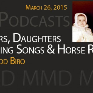 New Podcast:  Fathers, Daughters, Wedding Songs & Horse Racing with Ladd Biro