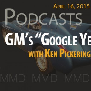 "New Podcast:  GM's ""Google Years"" with Ken Pickering, former Director of Engineering"