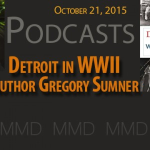 "New Podcast:  ""Detroit in World War II"" with Author Greg Sumner"